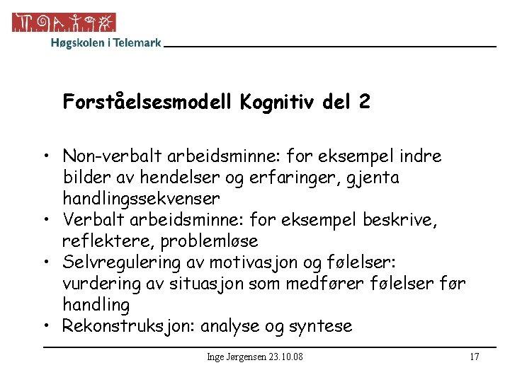 Forståelsesmodell Kognitiv del 2 • Non-verbalt arbeidsminne: for eksempel indre bilder av hendelser og