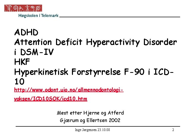 ADHD Attention Deficit Hyperactivity Disorder i DSM-IV HKF Hyperkinetisk Forstyrrelse F-90 i ICD 10
