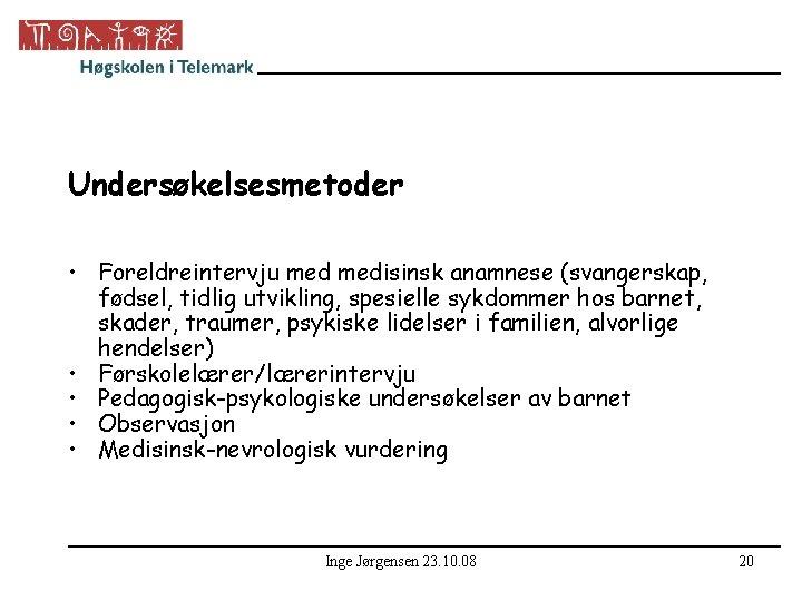 Undersøkelsesmetoder • Foreldreintervju medisinsk anamnese (svangerskap, fødsel, tidlig utvikling, spesielle sykdommer hos barnet, skader,