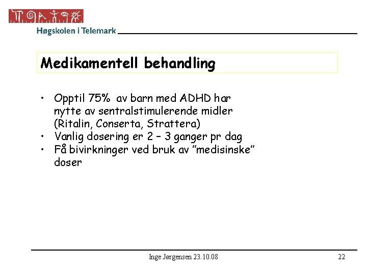 Medikamentell behandling • Opptil 75% av barn med ADHD har nytte av sentralstimulerende midler