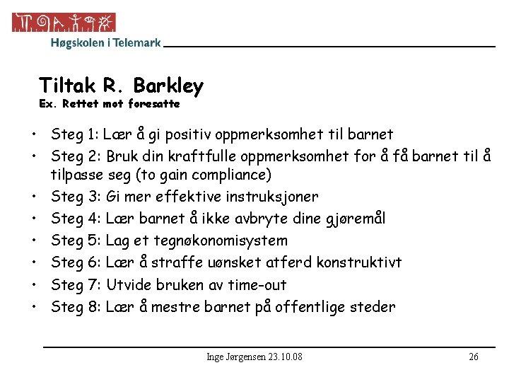 Tiltak R. Barkley Ex. Rettet mot foresatte • Steg 1: Lær å gi positiv