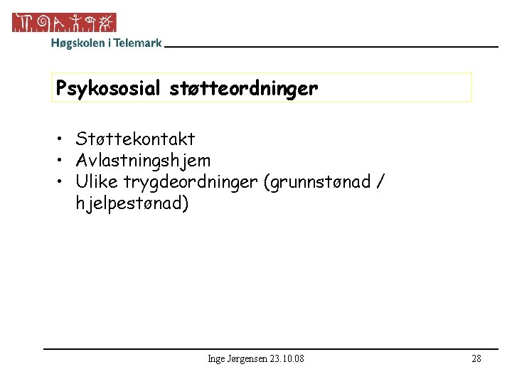 Psykososial støtteordninger • Støttekontakt • Avlastningshjem • Ulike trygdeordninger (grunnstønad / hjelpestønad) Inge Jørgensen