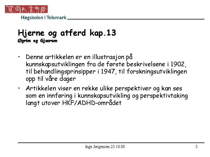 Hjerne og atferd kap. 13 Øgrim og Gjærum • Denne artikkelen er en illustrasjon