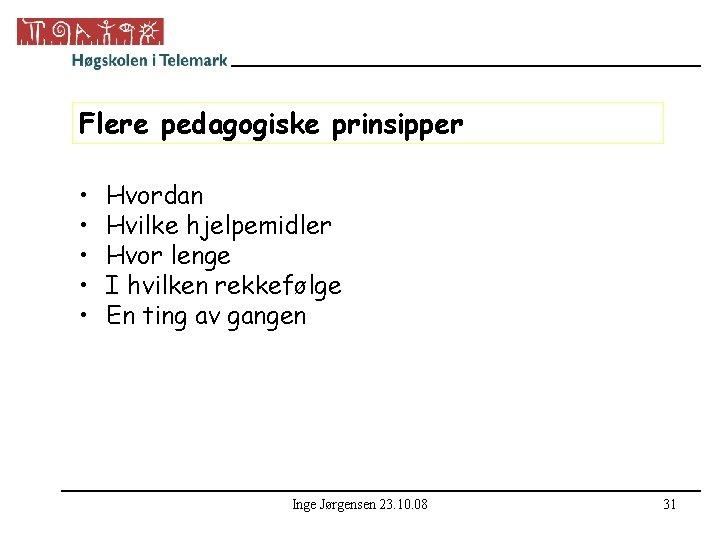 Flere pedagogiske prinsipper • • • Hvordan Hvilke hjelpemidler Hvor lenge I hvilken rekkefølge