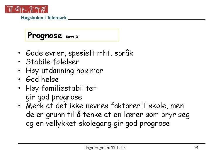 Prognose forts 3 • • • Gode evner, spesielt mht. språk Stabile følelser Høy