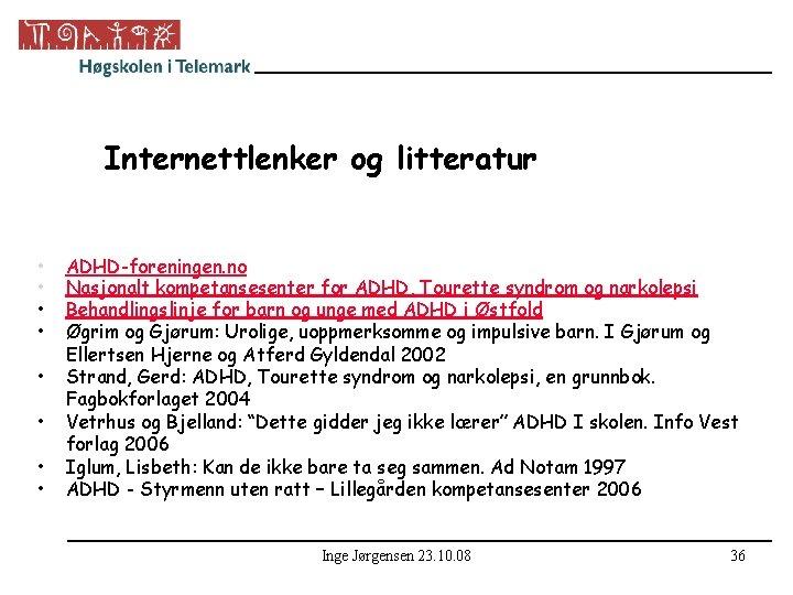 Internettlenker og litteratur • • ADHD-foreningen. no Nasjonalt kompetansesenter for ADHD, Tourette syndrom og