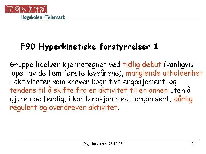 F 90 Hyperkinetiske forstyrrelser 1 Gruppe lidelser kjennetegnet ved tidlig debut (vanligvis i løpet