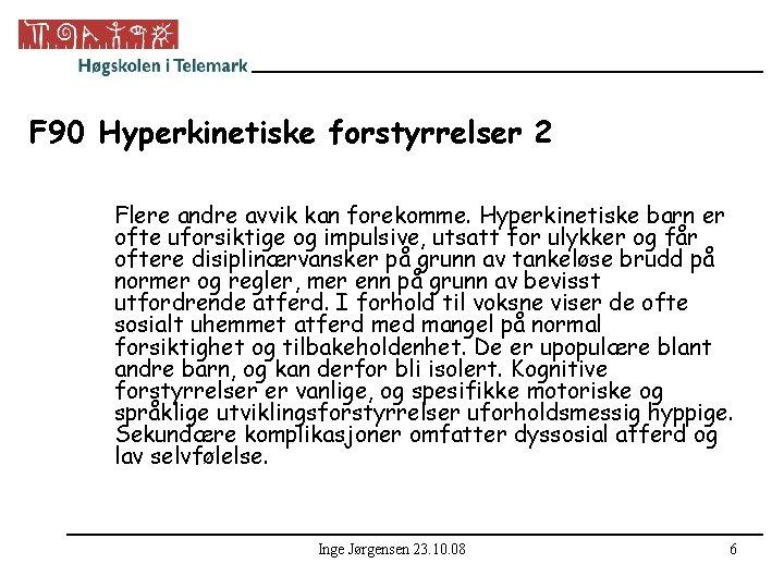 F 90 Hyperkinetiske forstyrrelser 2 Flere andre avvik kan forekomme. Hyperkinetiske barn er ofte