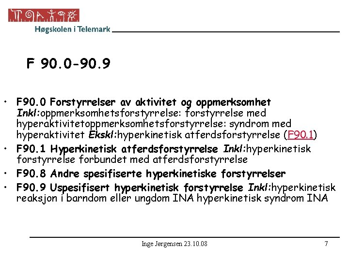 F 90. 0 -90. 9 • F 90. 0 Forstyrrelser av aktivitet og oppmerksomhet
