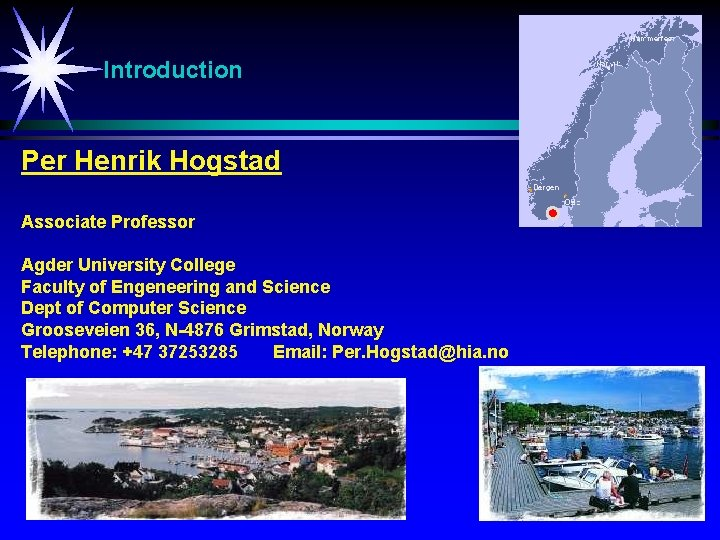 Introduction Per Henrik Hogstad Associate Professor Agder University College Faculty of Engeneering and Science