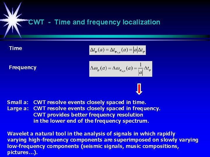 CWT - Time and frequency localization Time Frequency Small a: CWT resolve events closely