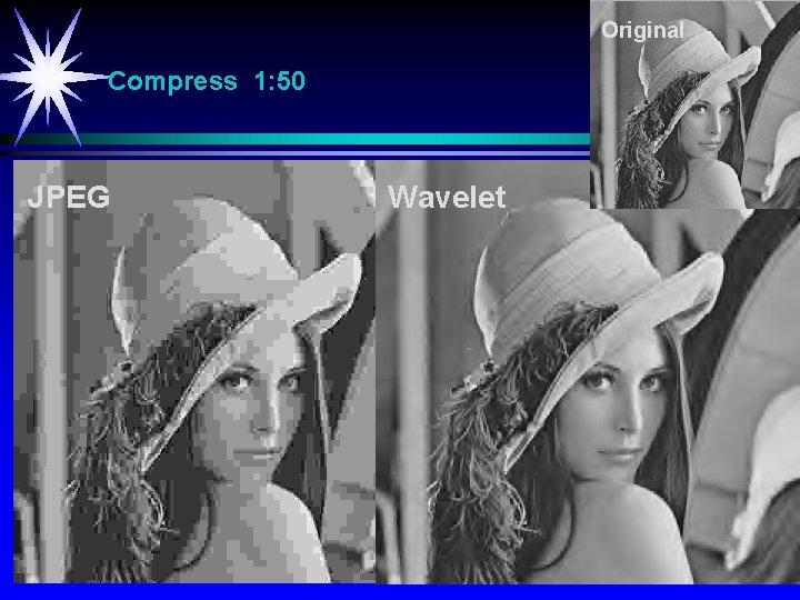 Original Compress 1: 50 JPEG Wavelet