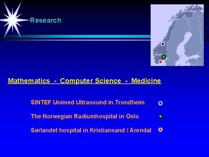Research Mathematics - Computer Science - Medicine SINTEF Unimed Ultrasound in Trondheim The Norwegian