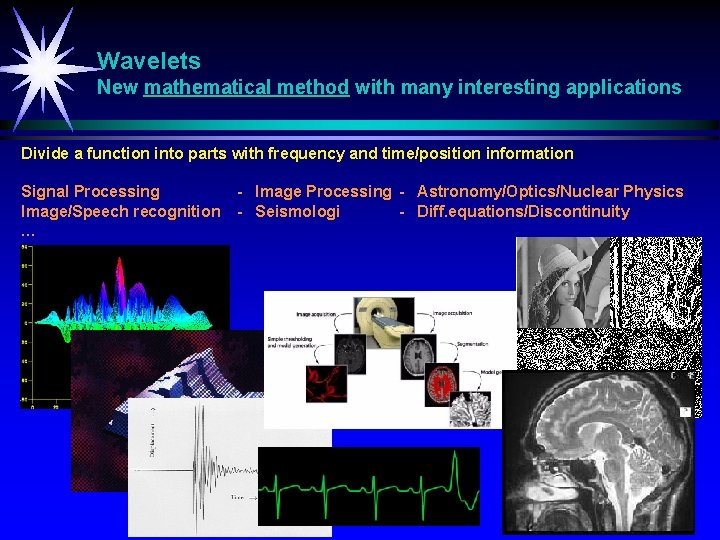 Wavelets New mathematical method with many interesting applications Divide a function into parts with
