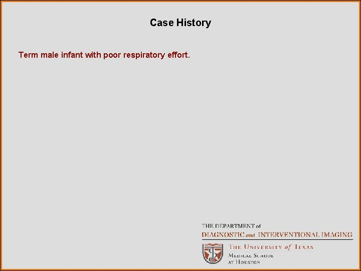 Case History Term male infant with poor respiratory effort.