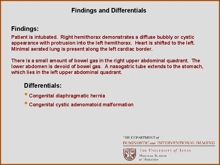 Findings and Differentials Findings: Patient is intubated. Right hemithorax demonstrates a diffuse bubbly or