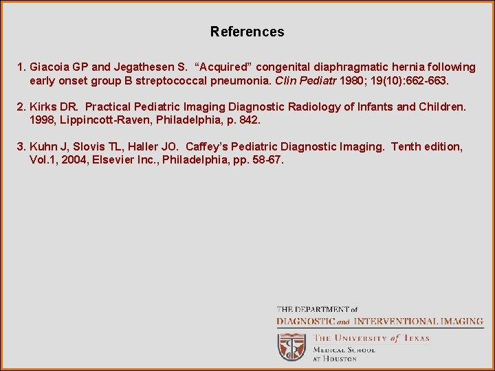 """References 1. Giacoia GP and Jegathesen S. """"Acquired"""" congenital diaphragmatic hernia following early onset"""