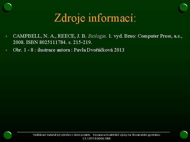 Zdroje informací: • • CAMPBELL, N. A. , REECE, J. B. Biologie. 1. vyd.