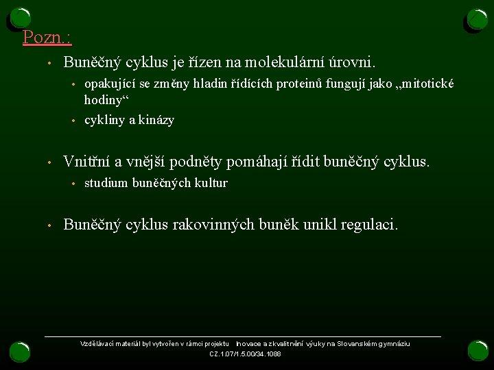 Pozn. : • Buněčný cyklus je řízen na molekulární úrovni. • • • Vnitřní