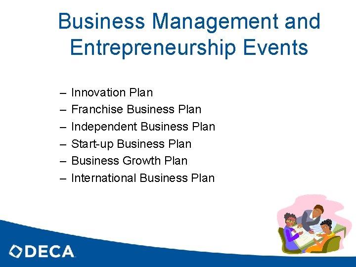 Business Management and Entrepreneurship Events – – – Innovation Plan Franchise Business Plan Independent