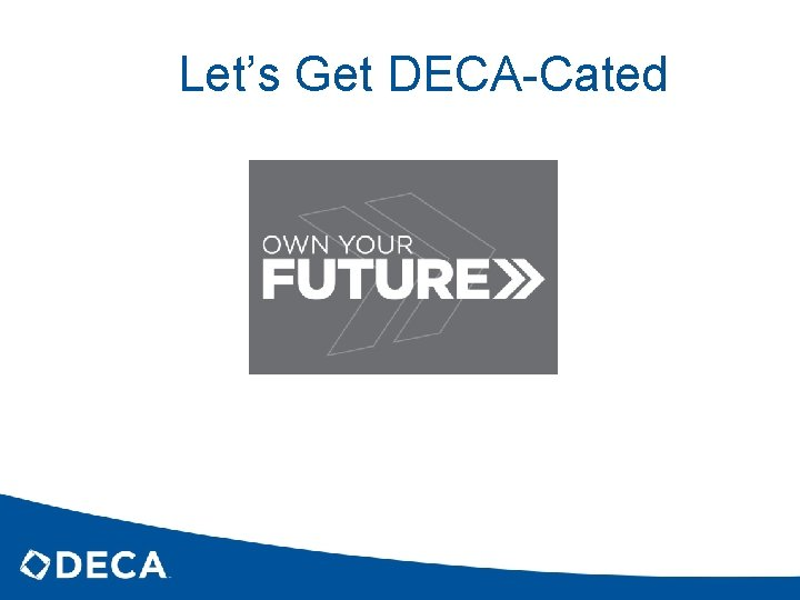 Let's Get DECA-Cated