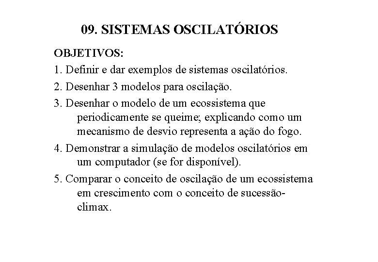 09. SISTEMAS OSCILATÓRIOS OBJETIVOS: 1. Definir e dar exemplos de sistemas oscilatórios. 2. Desenhar