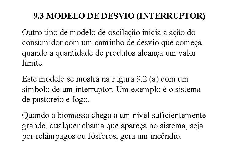 9. 3 MODELO DE DESVIO (INTERRUPTOR) Outro tipo de modelo de oscilação inicia a