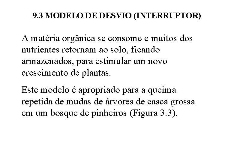 9. 3 MODELO DE DESVIO (INTERRUPTOR) A matéria orgânica se consome e muitos dos