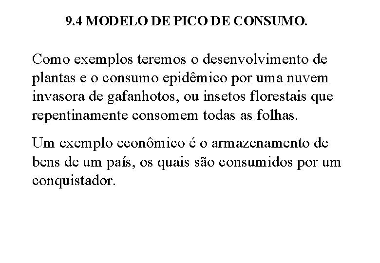 9. 4 MODELO DE PICO DE CONSUMO. Como exemplos teremos o desenvolvimento de plantas