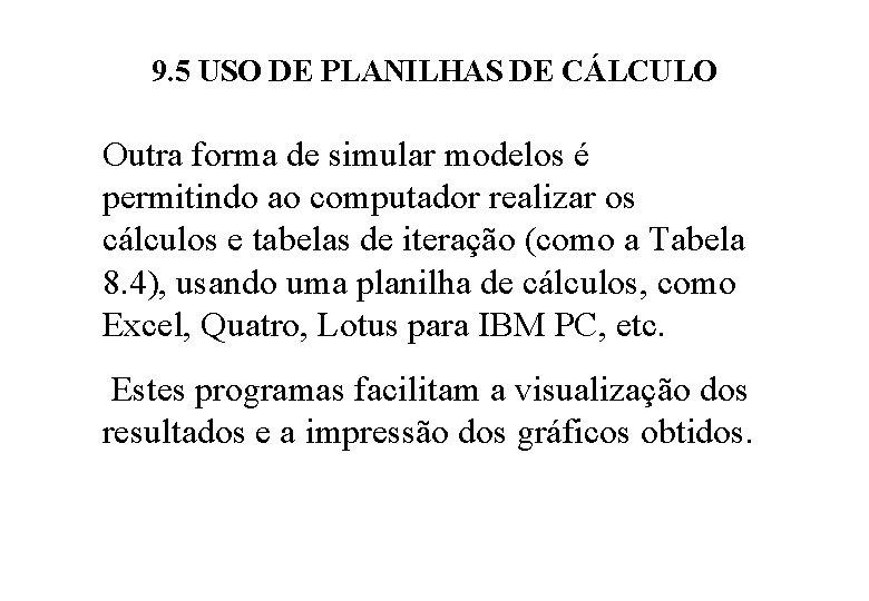 9. 5 USO DE PLANILHAS DE CÁLCULO Outra forma de simular modelos é permitindo