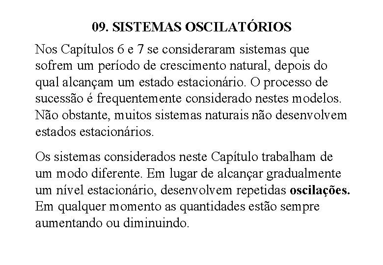 09. SISTEMAS OSCILATÓRIOS Nos Capítulos 6 e 7 se consideraram sistemas que sofrem um