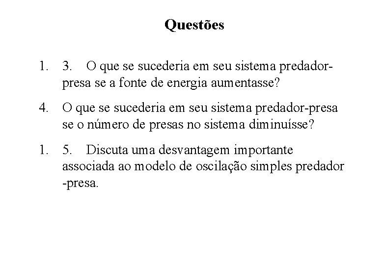 Questões 1. 3. O que se sucederia em seu sistema predadorpresa se a fonte