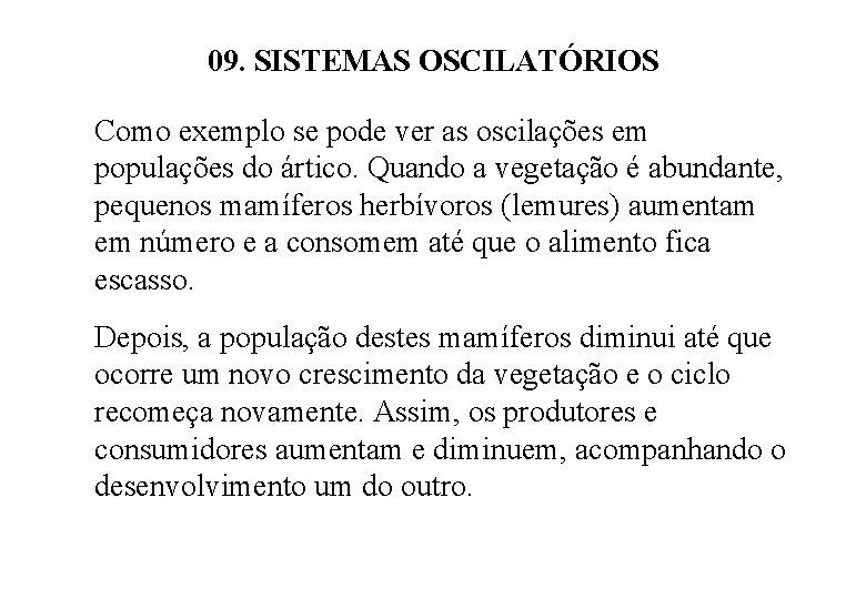 09. SISTEMAS OSCILATÓRIOS Como exemplo se pode ver as oscilações em populações do ártico.