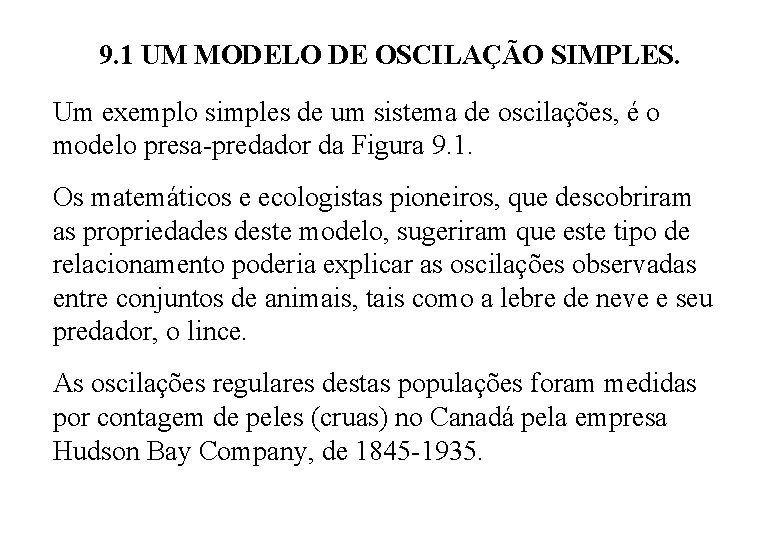 9. 1 UM MODELO DE OSCILAÇÃO SIMPLES. Um exemplo simples de um sistema de