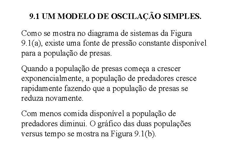 9. 1 UM MODELO DE OSCILAÇÃO SIMPLES. Como se mostra no diagrama de sistemas