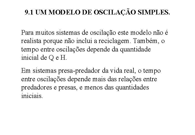 9. 1 UM MODELO DE OSCILAÇÃO SIMPLES. Para muitos sistemas de oscilação este modelo