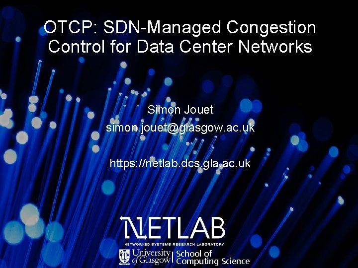 OTCP: SDN-Managed Congestion Control for Data Center Networks Simon Jouet simon. jouet@glasgow. ac. uk