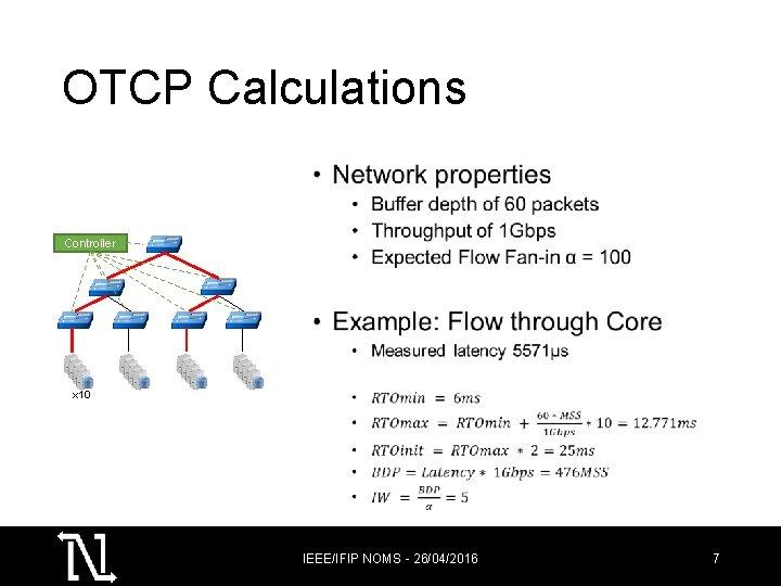 OTCP Calculations • Controller x 10 IEEE/IFIP NOMS - 26/04/2016 7