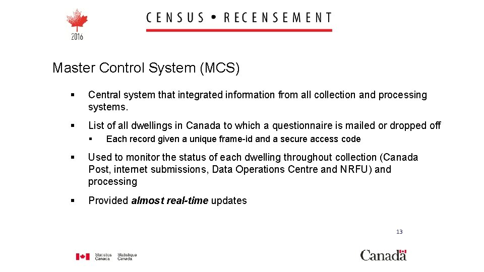 Master Control System (MCS) § Central system that integrated information from all collection and