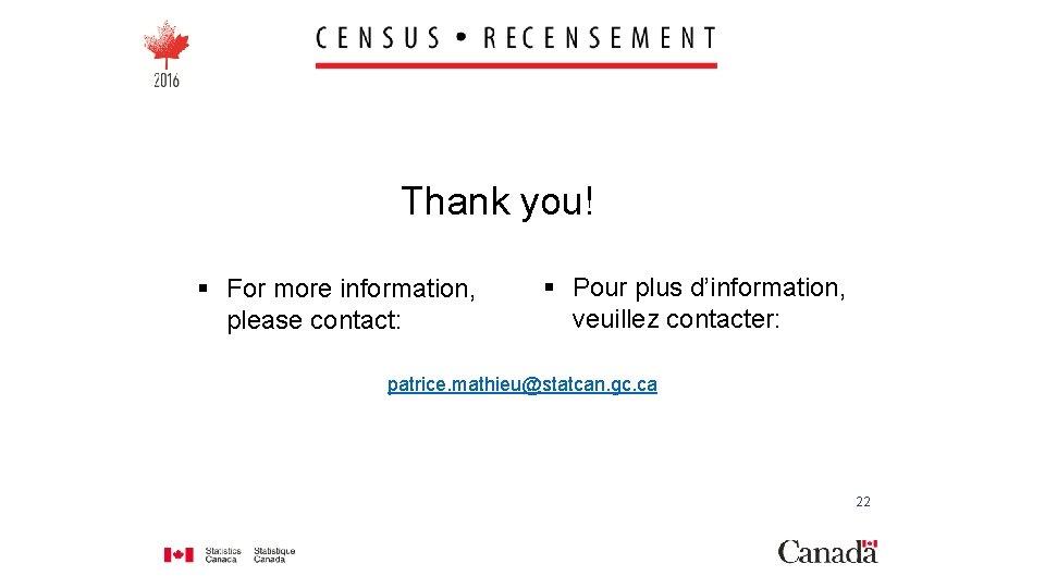 Thank you! § For more information, please contact: § Pour plus d'information, veuillez contacter: