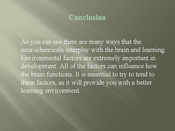 Conclusion As you can see there are many ways that the neurochemicals interplay with