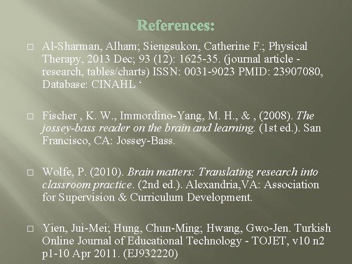 References: � Al-Sharman, Alham; Siengsukon, Catherine F. ; Physical Therapy, 2013 Dec; 93 (12):