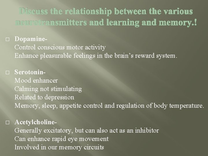 Discuss the relationship between the various neurotransmitters and learning and memory. � Dopamine- Control