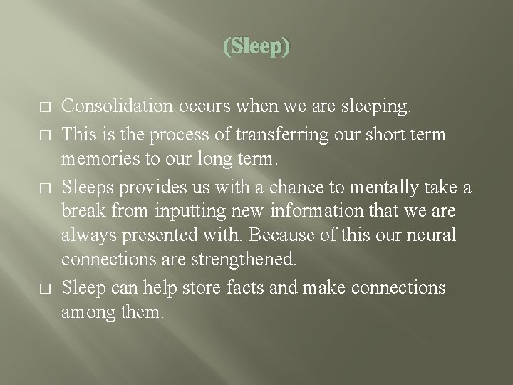 (Sleep) � � Consolidation occurs when we are sleeping. This is the process of