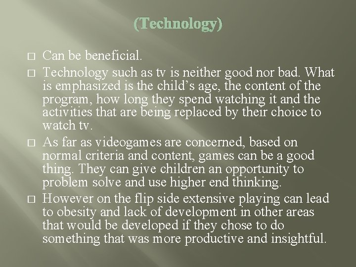 (Technology) � � Can be beneficial. Technology such as tv is neither good nor