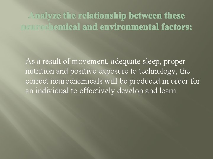 Analyze the relationship between these neurochemical and environmental factors: As a result of movement,