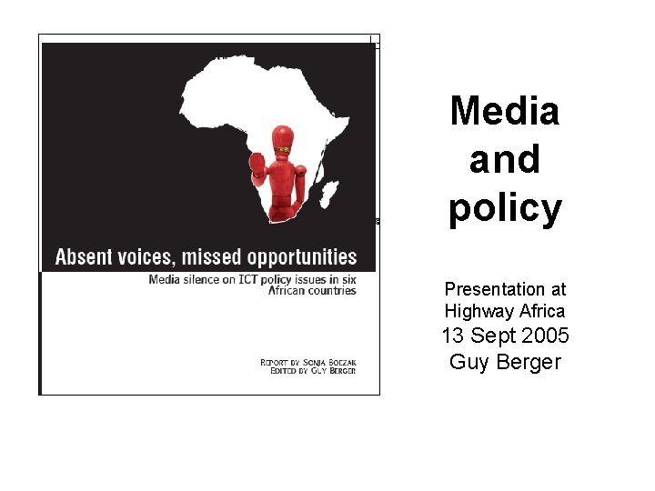 Media and policy Presentation at Highway Africa 13 Sept 2005 Guy Berger