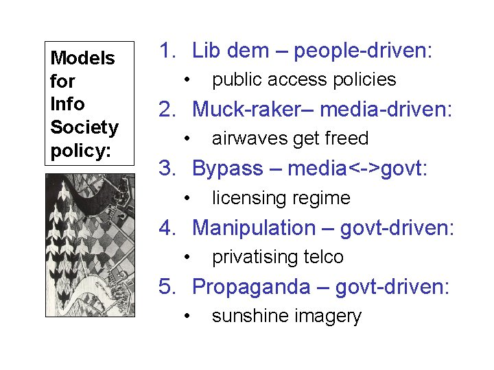 Models for Info Society policy: 1. Lib dem – people-driven: • public access policies