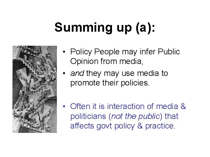 Summing up (a): • Policy People may infer Public Opinion from media, • and
