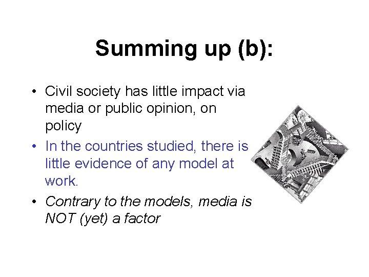 Summing up (b): • Civil society has little impact via media or public opinion,